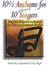 10 1/2 Anthems for about 10 Singers (2pt)